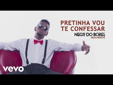 Nego do Borel - Pretinha Vou Te Confessar (Áudio Oficial)