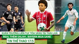 Tin thể thao 17/5 | Xuân Trường liên tục tỏa sáng tại Thái Lan, Real thèm Salah , Bayern mua Sane