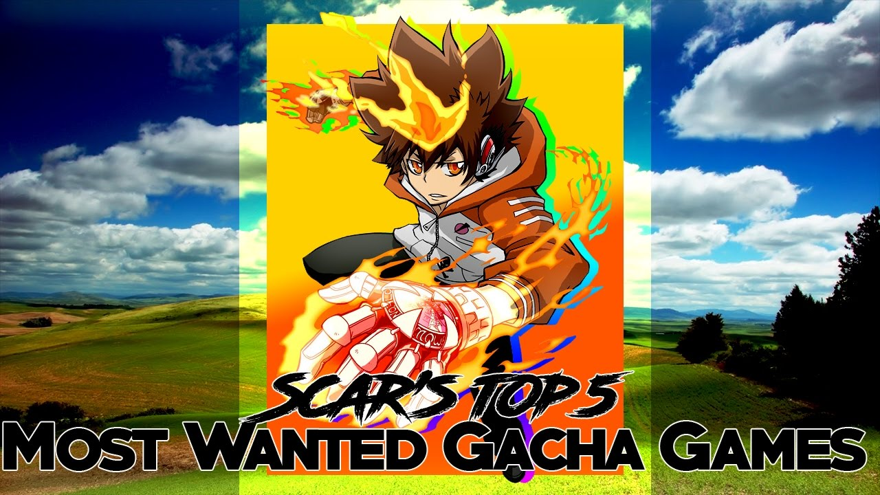Scar's top 5 Most Wanted Gacha Games