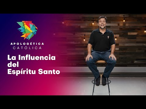 Apologética Católica // La Influencia del Espíritu Santo // EP02