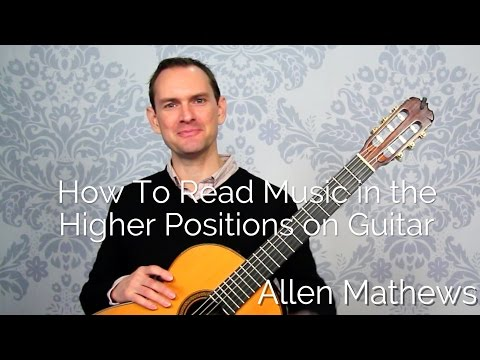 Play and Read Music in the Higher Positions on Guitar