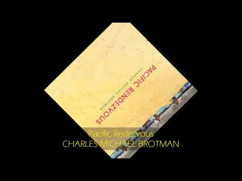 Charles Michael Brotman - PACIFIC RENDEZVOUS