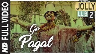 Go Pagal (Full Video Song) | Jolly LLB 2 (2017)