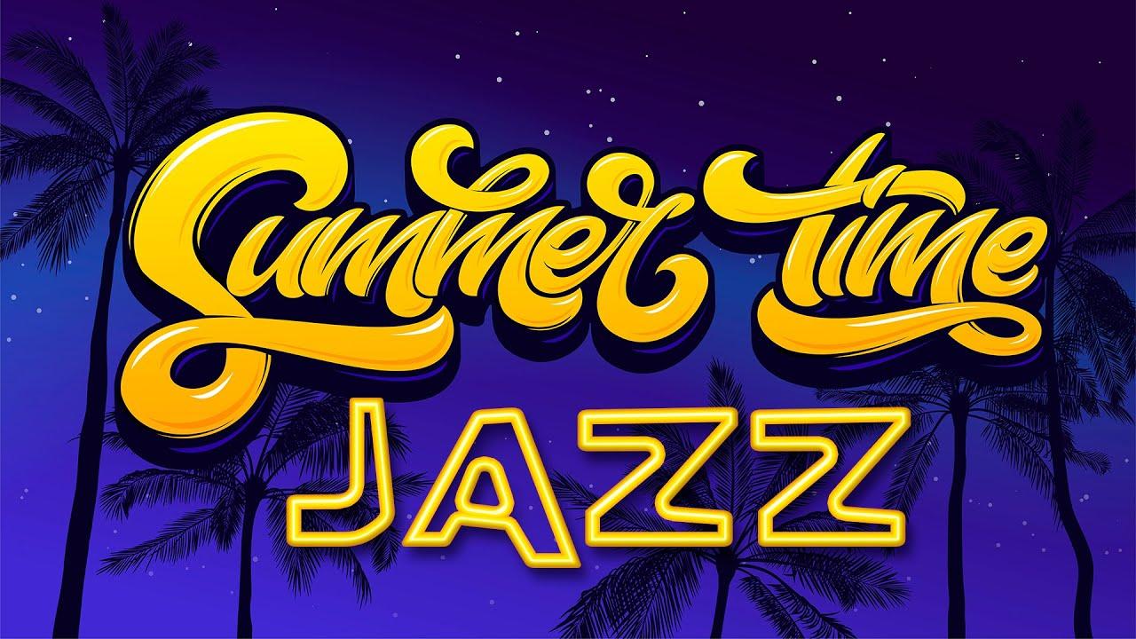Summer Time JAZZ Playlist - Elegant Smooth JAZZ For Night & Relax