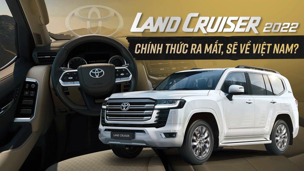 Toyota Land Cruiser 2022: Nội ngoại thất mới, nhiều trang bị, sẽ về Việt Nam?