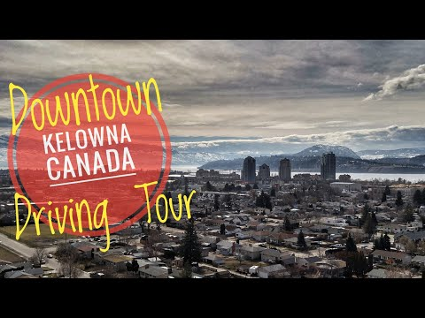 Downtown Kelowna B.C. Canada Driving Tour - Highlights of Kelowna B.C. in the Sunny Okanagan