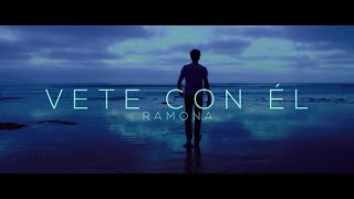 Ramona - Vete con el - Video Oficial