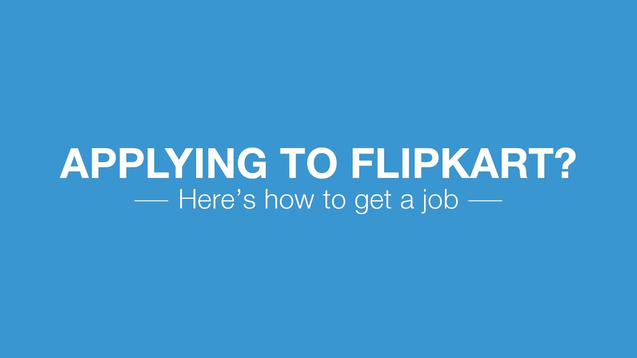 Applying for a job at Flipkart?