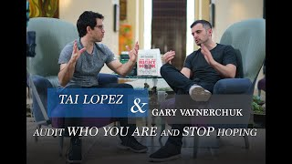 Gary Vaynerchuk & Tai Lopez Interview: Audit Who You Are and STOP Hoping