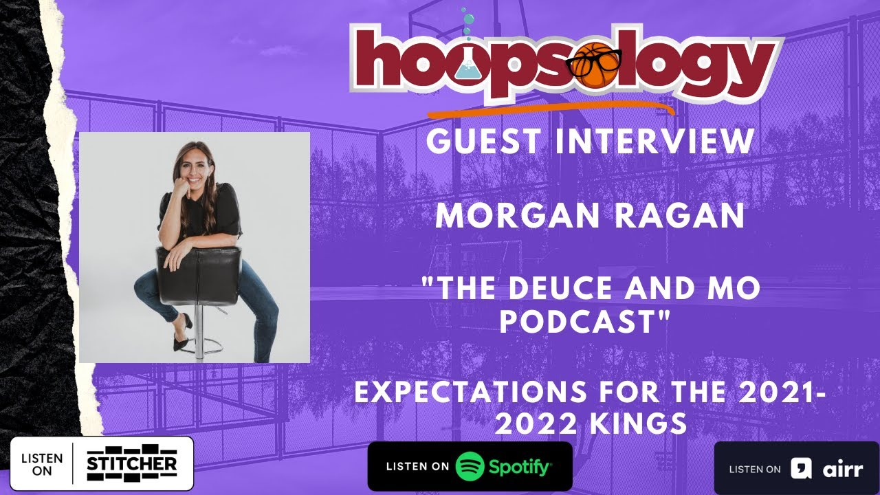 Get hyped about the Kings with co-host of The Deuce & Mo Podcast, Morgan Ragan, Hoopsology Interview
