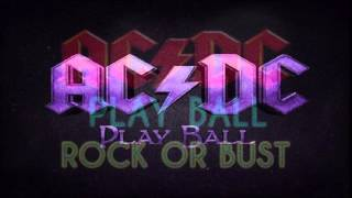 AC/DC - Play Ball { NEW 2014 CD Rock or Bust }