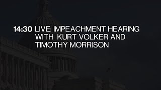 Impeachment Hearing With Kurt Volker and Timothy Morrison