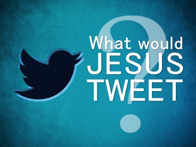 Sermon Series: What Would Jesus Tweet?