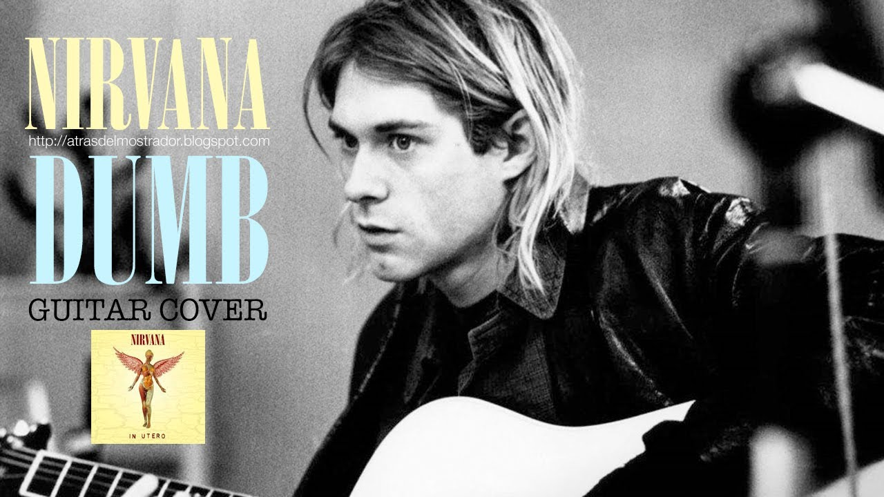 Nirvana: Dumb (Guitar Cover)