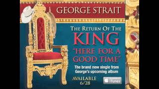 george strait here for a good time new song available june 28th