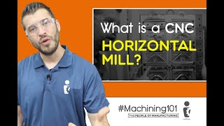 What is a CNC HORIZONTAL MILL? | Machining 101 | Ep. 106 | The People of Manufacturing