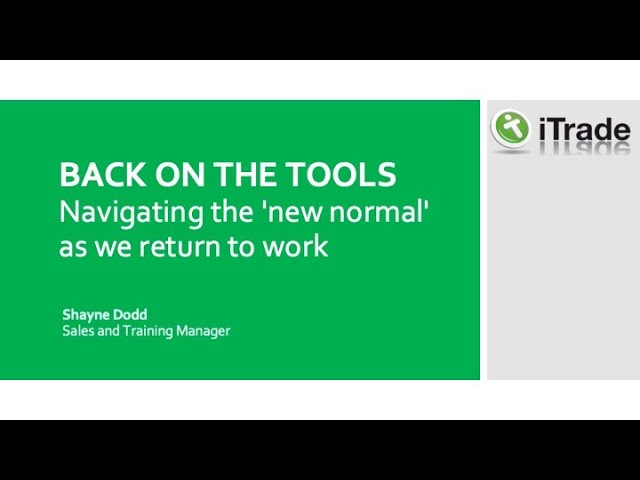 BACK ON THE TOOLS - Navigating the 'new normal' as we return to work.