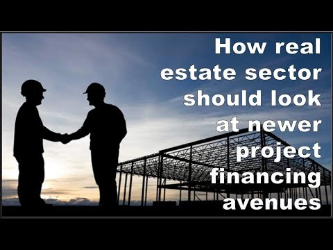 How real estate sector should look at newer project financing avenues