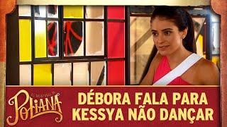 Débora fala para Kessya esquecer o ballet | As Aventuras de Poliana