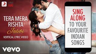 Tera Mera Rishta - Jalebi|Official Bollywood Lyrics|KK|Shreya Ghoshal