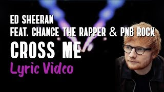 Ed Sheeran - Cross Me feat. Chance The Rapper, PnB Rock No.6