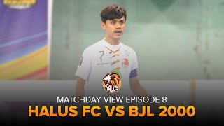 MATCHDAY VIEW EPISODE 8 [ MATCHDAY 8 : HALUS FC VS BJL 2000 ] PRO FUTSAL LEAGUE 2020