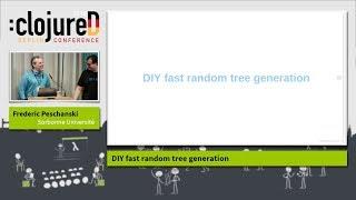 "clojureD 2018: ""DIY fast random tree generation"" by Frederic Peschanski"