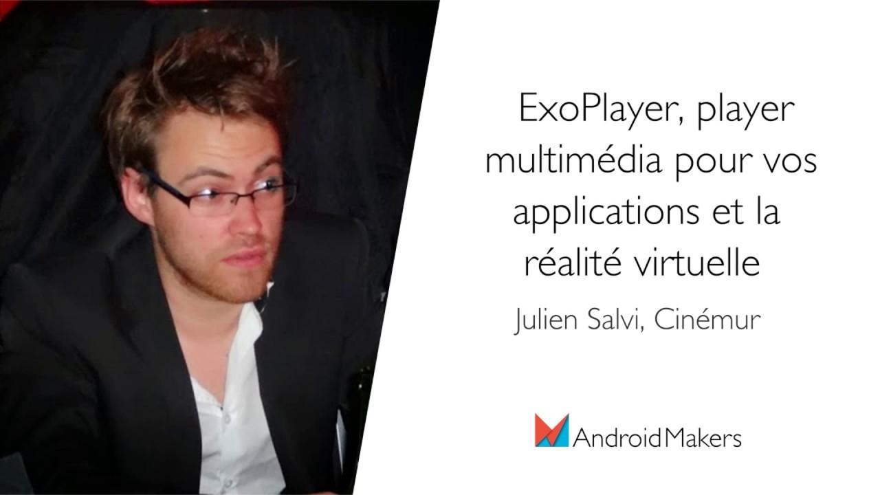 ExoPlayer, player multimédia pour vos applications et la réalité virtuelle  by Julien Salvi FR