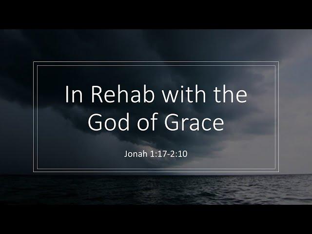 In Rehab with the God of Grace: Jonah, Pt. 4 · 210912 Sunday School · Ross Kilfoyle