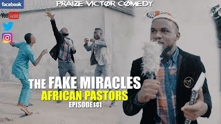 FAKE MIRACLES, AFRICAN PASTORS Episode 141 (PRAIZE VICTOR COMEDY)