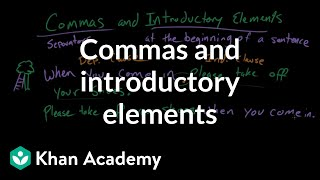 Commas and introductory elements | Punctuation | Grammar | Khan Academy