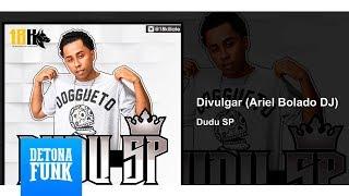 Baixar Dudu SP - Divulgar (Prod. DJ Ariel Bolado)