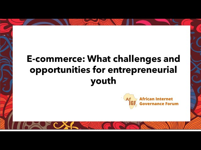 vAIGF 2020 #WS 10: E-commerce: What challenges and opportunities for entrepreneurial youth
