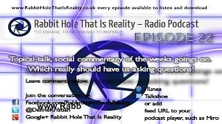 Episode 22 - Rabbit Hole That Is Reality