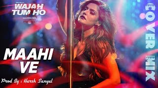 Maahi Ve - Instrumental Cover Mix (Wajah Tum Ho) | Harsh Sanyal |