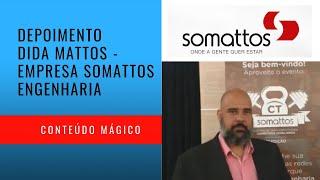 Depoimento Dida Mattos - Somattos Engenharia - Conteúdo Mágico