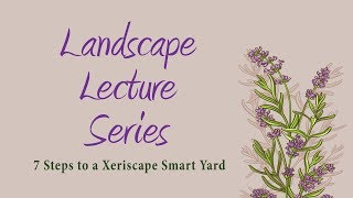 7 Steps to a Xeriscape Smart Yard - Landscape Lecture Series