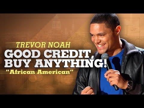 """Good Credit, Buy Anything!"" - Trevor Noah - (African American)"