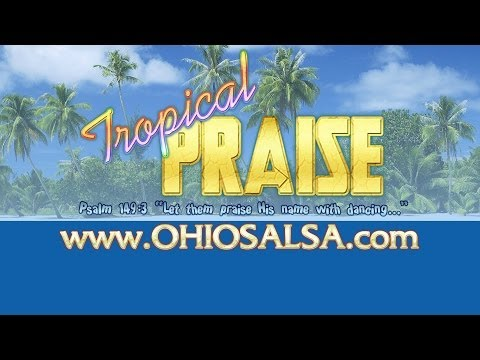 Tropical PRAISE • Christian Dance Music • www.ohiosalsa.com