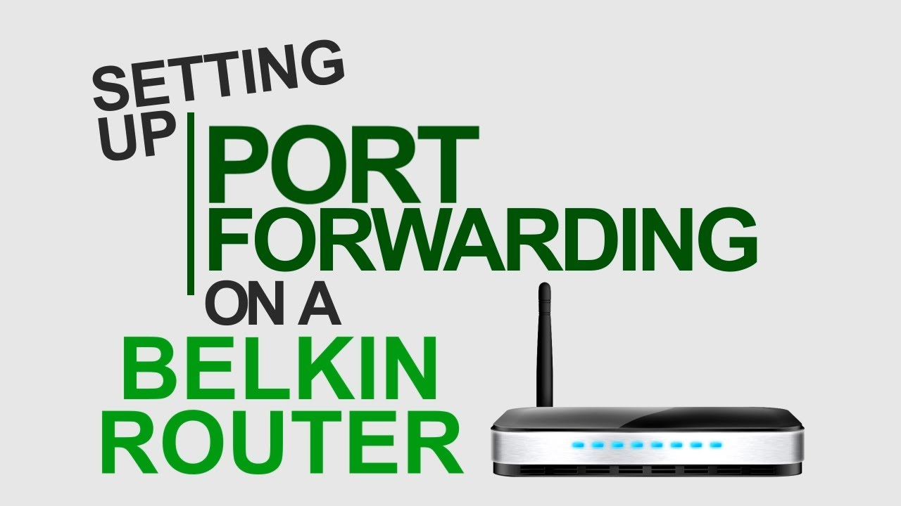 Belkin Official Support - Setting up Port Forwarding on a
