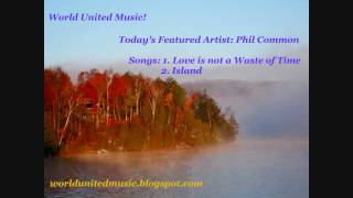 Phil Common - Love is not a Waste of Time & Island