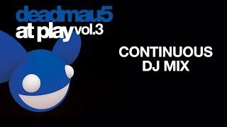 deadmau5 / At Play, Vol 3 / Continuous DJ mix