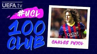 CARLES PUYOL: #UCL 100 CLUB