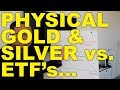 PHYSICAL GOLD & SILVER  vs. ETF's (GLD & SLV) - Minesh Bhindi