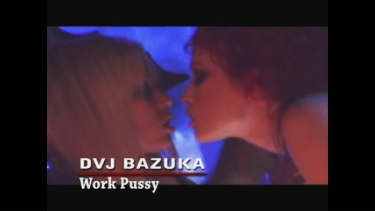 Dvj bazuka - work pussy