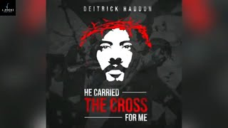 DEITRICK HADDON - HE CARRIED THE CROSS FOR ME ( THE MUSIC VIDEO)
