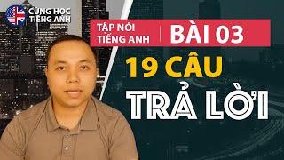 [Tập nói tiếng Anh] Bài 3: Những câu trả lời đơn giản phải thuộc lòng -Cho người Việt ở Hải ngoại