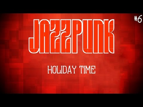 Jazzpunk - Part 6 - Holiday Time