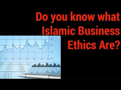 Do you know what Islamic Business Ethics Are?