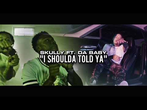 Skully - I Shoulda Told Ya feat. Da Baby (Baby Jesus) Official Music Video